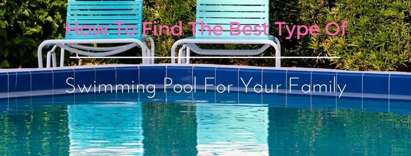 how-to-find-the-best-type-of-swimming-pool-for-your-family