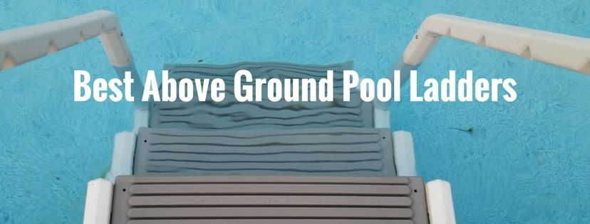 Best Above Ground Pool Ladders Reviews