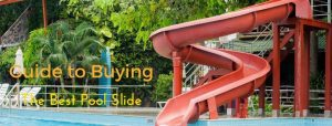 Guide to Buying the Best Pool Slide