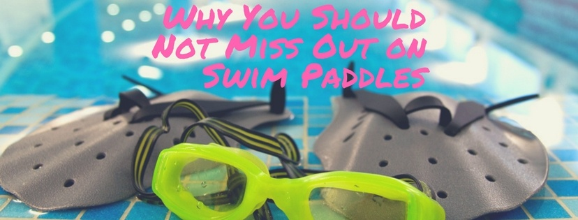 Why You Should Not Miss Out on Swim Paddles