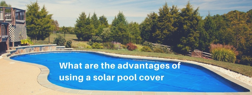 advantages of using a solar pool cover