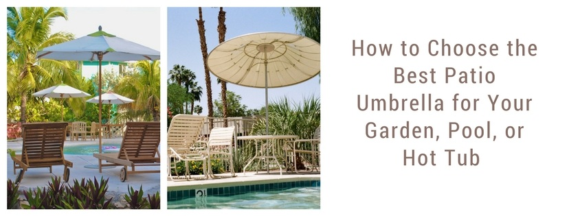 How to Choose the Best Patio Umbrellafor Your Garden, Pool, or Hot Tub