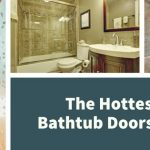 How to Shop for the Best Bathtub Doors Wisely: Tips and Top 10 Reviews