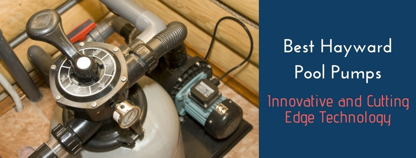 Best Hayward pool pump reviews Innovative and Cutting Edge Technology