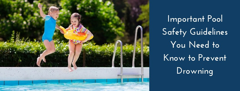 Important Pool Safety Guidelines You Need to Know to Prevent Drowning