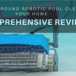 The Best Inground Robotic Pool Cleaner For Your Home – 7 Comprehensive Reviews