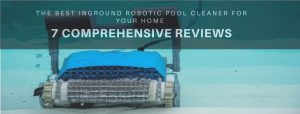 Best Inground Robotic Pool Cleaner For Your Home