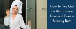How to Pick Out the Best Shower Door and Earn a Relaxing Bath