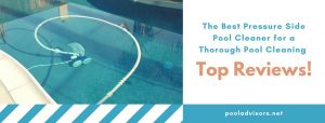 best pressure side pool cleaner reviews