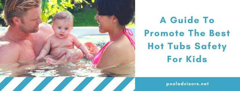 Hot Tubs Safety For Kids