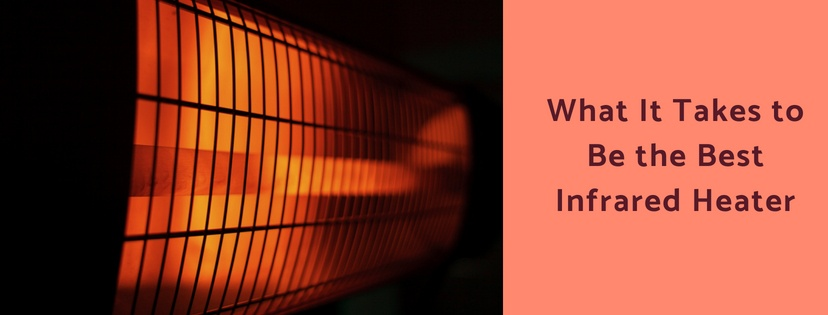 What It Takes to Be the Best Infrared Heater