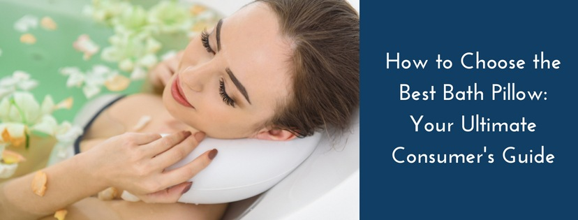 How to Choose the Best Bath Pillow