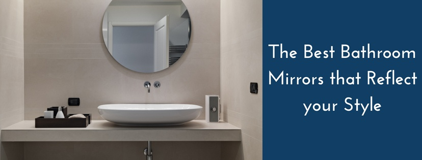 The Best Bathroom Mirrors that Reflect your Style