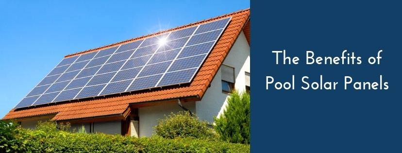 The Benefits of Pool Solar Panels