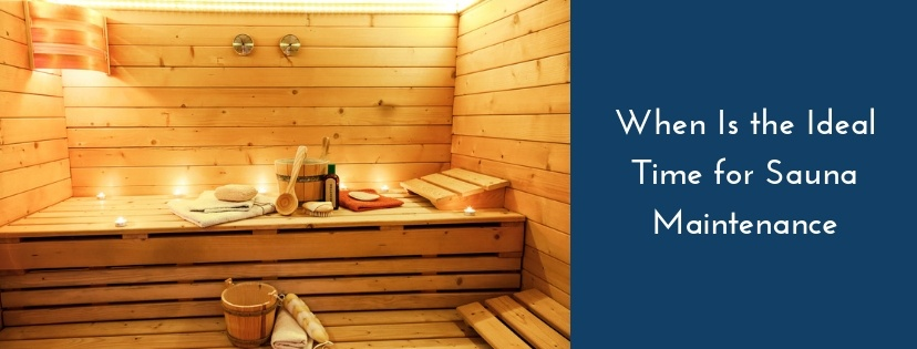 When Is the Ideal Time for Sauna Maintenance