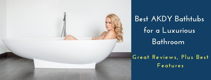 Best AKDY Bathtubs for a Luxurious Bathroom