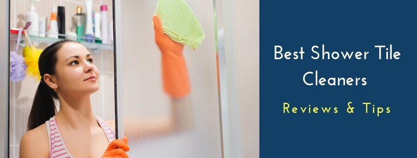Best Shower Tile Cleaners Reviews and Tips