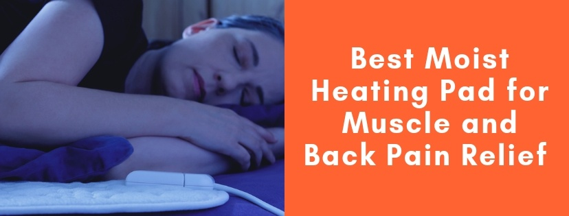Best Moist Heating Pad for Muscle and Back Pain Relief
