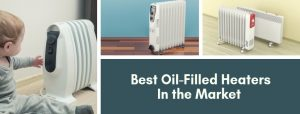 Best Oil-Filled Heaters In the Market