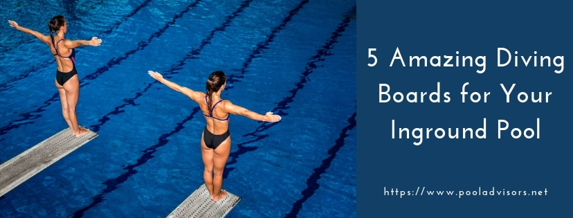 5 Amazing Diving Boards for Your Inground Pool