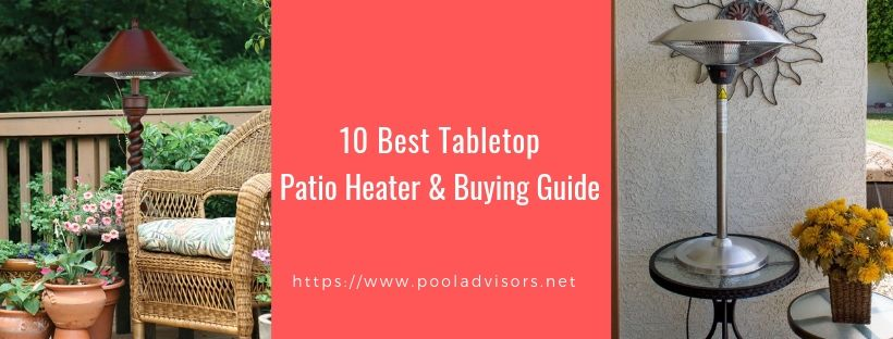 10 Best Tabletop Patio Heater & Buying Guide