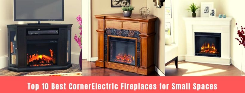 Top 10 Best Corner Electric Fireplace for Small Spaces