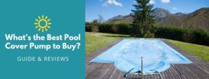 Best Pool Cover Pump Reviews