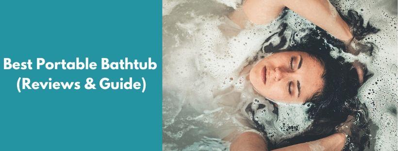 Best Portable Bathtub Reviews