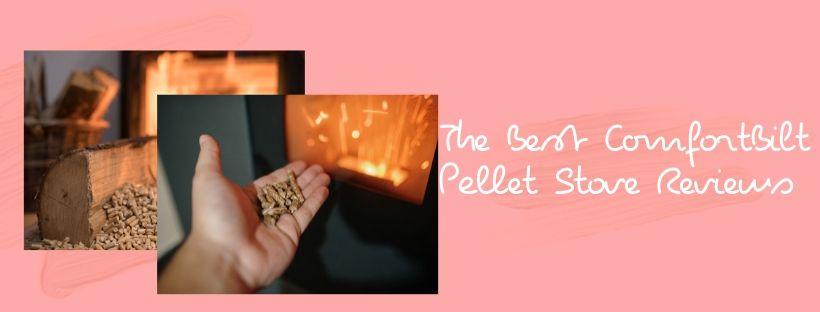 Best ComfortBilt Pellet Stove Reviews