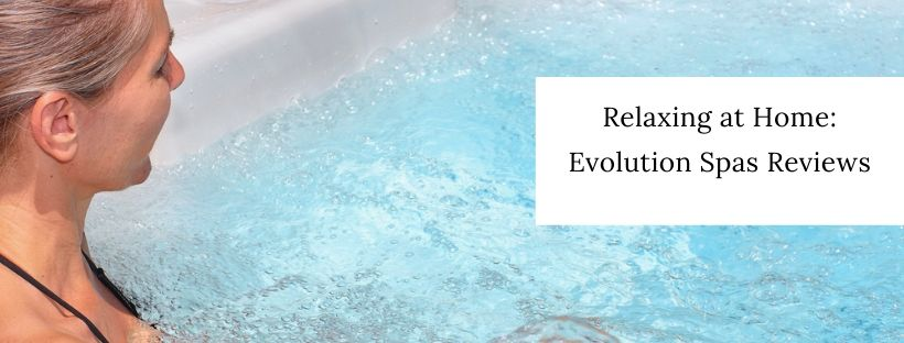 Relaxing at Home_ Evolution Spas Reviews