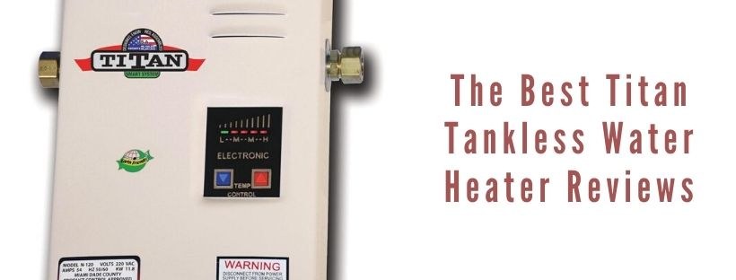 The Best Titan Tankless Water Heater Reviews