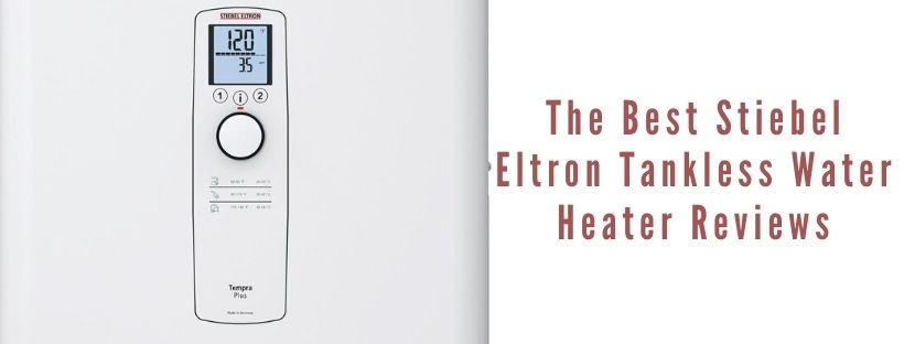 Best Stiebel Eltron Tankless Water Heater Reviews