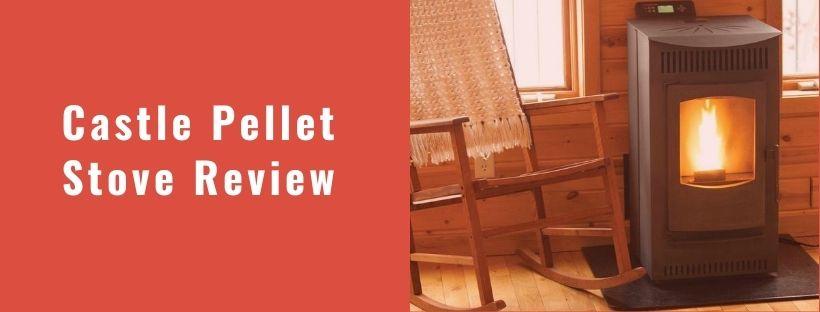 Castle Pellet Stove Review