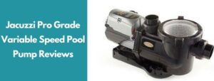 Jacuzzi Pro Grade Variable Speed Pool Pump Reviews