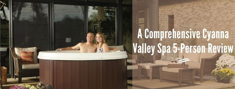 A Comprehensive Cyanna Valley Spa 5-Person Review