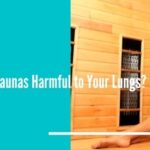 Are Saunas Harmful to Your Lungs
