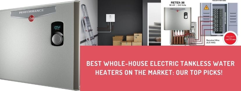 Best Whole-House Electric Tankless Water Heater Reviews