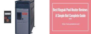 Best Raypak Pool Heater Reviews