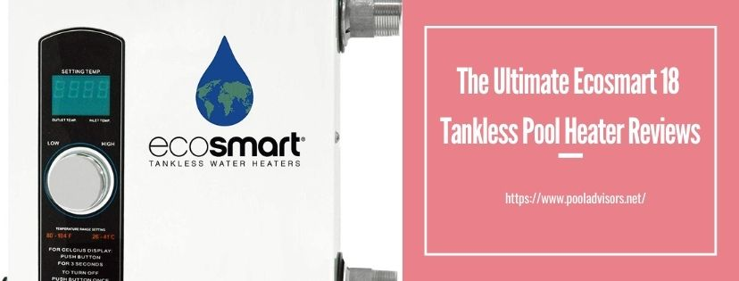 ecosmart 18 tankless pool heater reviews